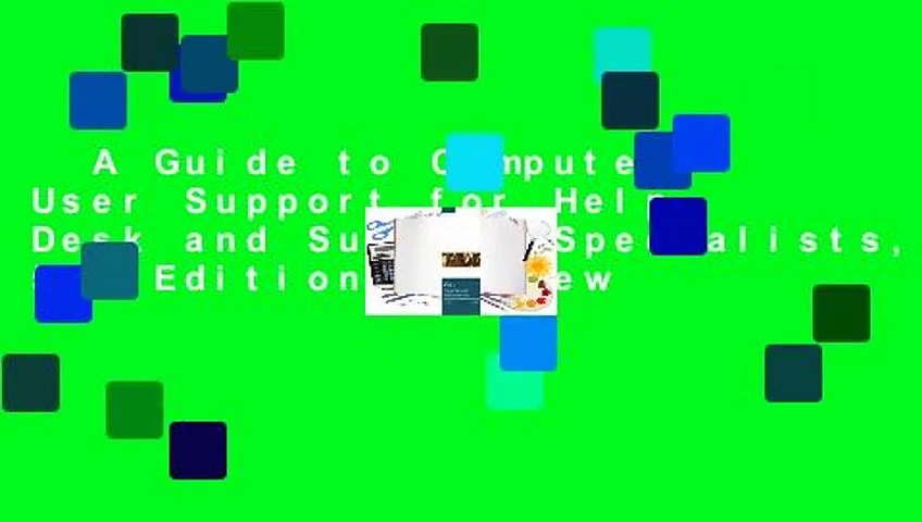 A Guide to Computer User Support for Help Desk and Support Specialists, 5th Edition  Review