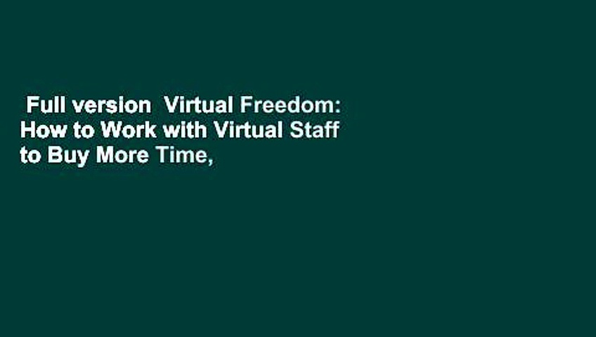 Full version  Virtual Freedom: How to Work with Virtual Staff to Buy More Time, Become More