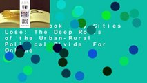 Full E-book  Why Cities Lose: The Deep Roots of the Urban-Rural Political Divide  For Online