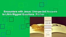 Encounters with Jesus: Unexpected Answers to Life's Biggest Questions  Review
