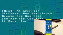 [Read] An American Sickness: How Healthcare Became Big Business and How You Can Take It Back  For