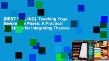 [BEST SELLING]  Teaching Yoga Beyond the Poses: A Practical Workbook for Integrating Themes,