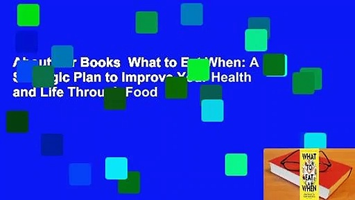 About For Books  What to Eat When: A Strategic Plan to Improve Your Health and Life Through Food