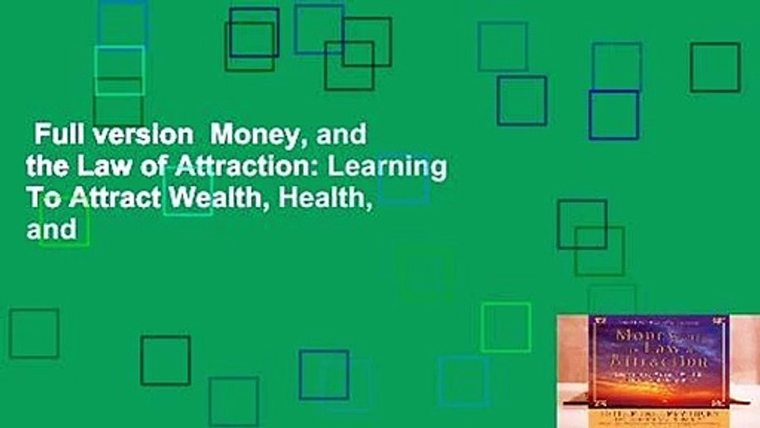 Full version  Money, and the Law of Attraction: Learning To Attract Wealth, Health, and