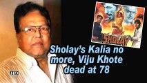 Sholay's Kalia no more, Viju Khote dead at 78