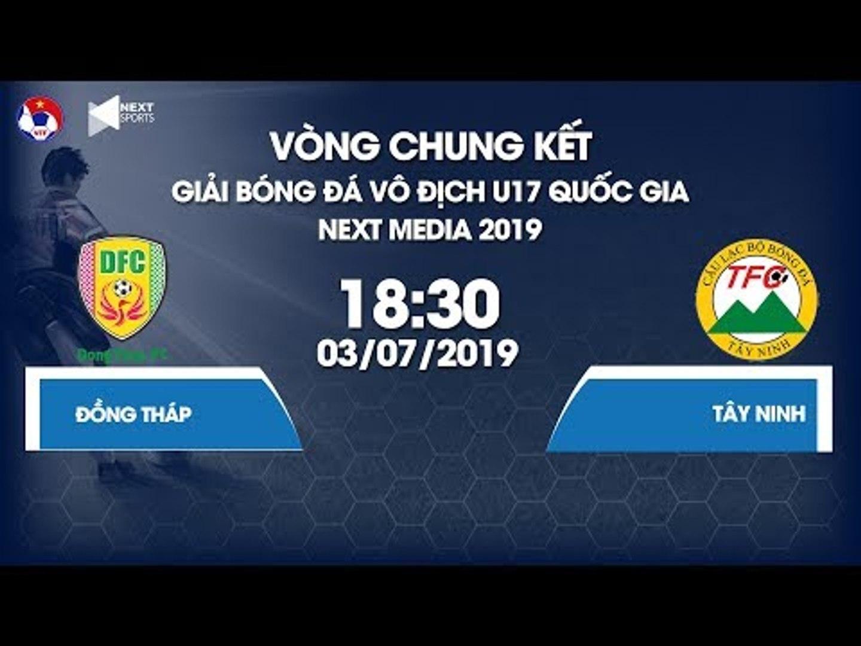 Trực tiếp | Đồng Tháp vs Tây Ninh | Giải bóng đá Vô địch U17 Quốc gia - Next Media 2019