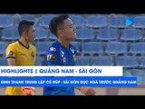 Đinh Thanh Trung lập cú đúp, Sài Gòn gục ngã trước Quảng Nam | NEXT SPORTS