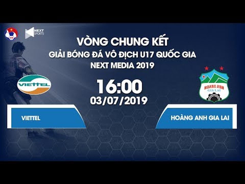 Trực tiếp | Viettel - Hoàng Anh Gia Lai | Giải bóng đá Vô địch U17 Quốc gia - Next Media 2019