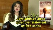Jayalalithaa's niece upset over statement on web series