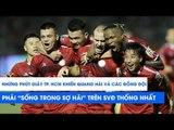Những giờ phút CLB TP. HCM khiến Quang Hải và các cầu thủ Hà Nội FC sống trong sợ hãi | NEXT SPORTS