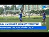 Duy Mạnh được khen đẹp trai hết lời khi Tiến Thành chia sẻ đôi điều về Hà Nội FC | NEXT SPORTS