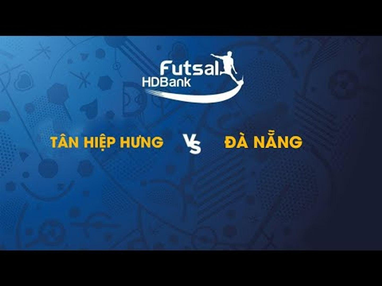 Trực tiếp | Tân Hiệp Hưng - Đà Nẵng | Futsal HDBank 2019 | NEXT SPORTS