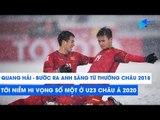 Quang Hải - Bước ra từ tuyết trắng Thường Châu 2018 và niềm hi vọng số 1 ở VCK U23 châu Á 2020