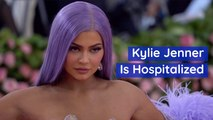 Kylie Jenner Is In The Hospital