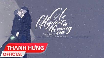 Ai Là Người Thương Em - Quân A.P - Thanh Hưng Cover - Lyrics Video
