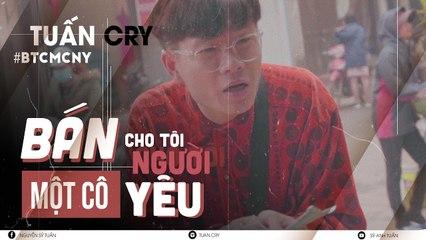 BÁN CHO TÔI MỘT CÔ NGƯỜI YÊU - TUẤN CRY - OFFICIAL MUSIC VIDEO