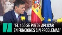 """Pedro Sánchez: """"El 155 se puede aplicar en funciones sin problemas"""""""