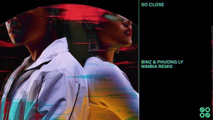 BINZ FT PHƯƠNG LY  II SO CLOSE [NIMBIA REMIX]