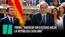 """Torra: """"avanzar sin excusas hacia  la República catalana"""""""