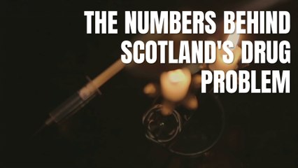 Scotland's drug problem in numbers