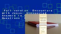 Full version  Encounters with Jesus: Unexpected Answers to Life's Biggest Questions  For Kindle