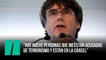 """Puigdemont: """"Hay nueve personas que no están acusadas de terrorismo y están en la cárcel"""""""