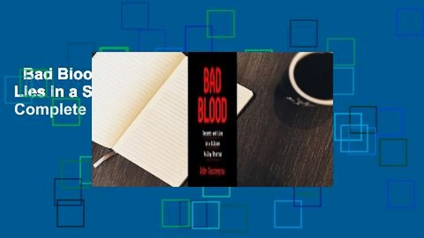 Bad Blood: Secrets and Lies in a Silicon Valley Startup Complete