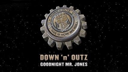 Down 'N' Outz - Goodnight Mr.Jones