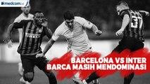 Barcelona vs Inter Milan, Barca Masih Mendominasi