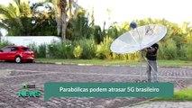 Parabólicas podem atrasar 5G brasileiro