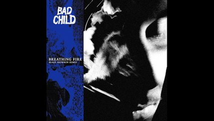 BAD CHILD - Breathing Fire