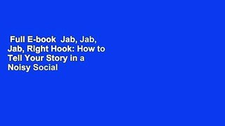 Full E book Jab Jab Jab Right Hook How to Tell Your Story in
