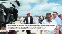 Trump Tweets Quote Calling Greta Thunberg 'An Actress'