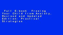 Full E-book  Freeing Your Child from Anxiety, Revised and Updated Edition: Practical Strategies