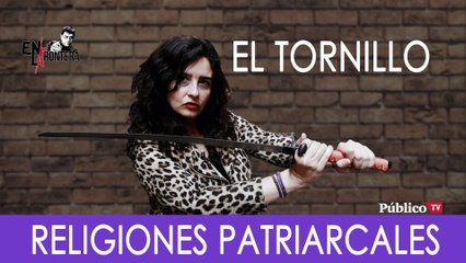 El Tornillo y las religiones patriarcales - En la Frontera, 3 de octubre de 2019