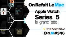 ORLM- 346 : Apple Watch Series 5, le grand test !