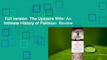 Full version  The Upstairs Wife: An Intimate History of Pakistan  Review