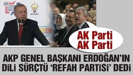 Cumhurbaşkanı Erdoğan AKP kampında dili sürçtü: Refah Partisi dedi