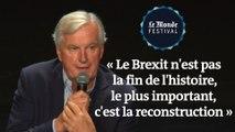 Michel Barnier : « Le Brexit n'est pas la fin de l'histoire, le plus important, c'est la reconstruction »