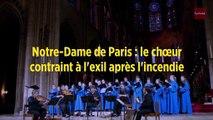 Notre-Dame de Paris : le chœur contraint à l'exil après l'incendie