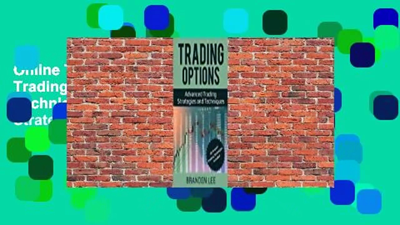 Online Trading Options: Advanced Trading Strategies and Techniques (40 Proven Trading Strategies