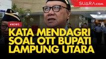 Bupati Lampung Utara Kena OTT KPK, Mendagri: Ingat, Saling Jaga