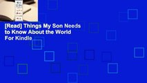 [Read] Things My Son Needs to Know About the World  For Kindle