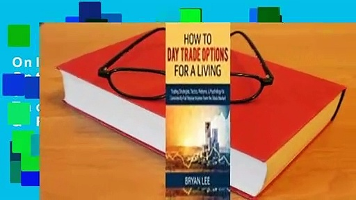 Online How to Day Trade Options for a Living: Trading Strategies, Tactics, Patterns, & Psychology