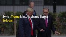 Syrie : Trump laisse le champ libre à Erdogan