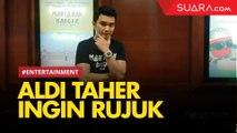 Alasan Aldi Taher Ingin Rujuk dengan Istri