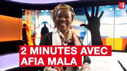 Deux minutes avec Afia Mala
