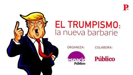 Pedro Chaves os invita al debate Trumpismo: una nueva barbarie