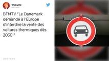 Le Danemark propose à l'Union européenne d'interdire les voitures thermiques en 2030