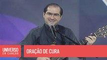 Padre Joãozinho, scj - Oração de cura - (Universo em Canção)